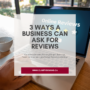 3 ways a business can ask for reviews