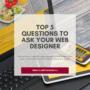 top 5 questions to ask your web designer